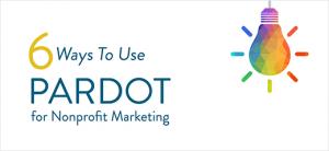 6 Ways to Use Pardot for Nonprofit Marketing