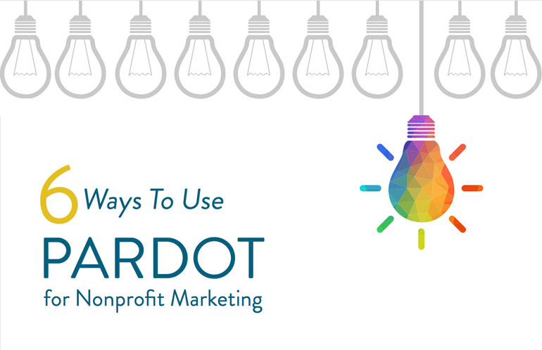 6 Ways To Use Pardot for Nonprofit Marketing