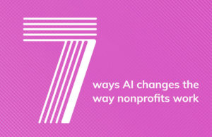 7 Ways AI Changes the Way Nonprofits Work