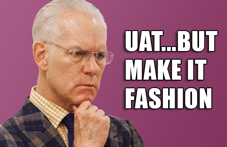 UAT But Make It Fashion