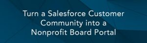 Turn a Salesforce Customer Community into a Nonprofit Board Portal