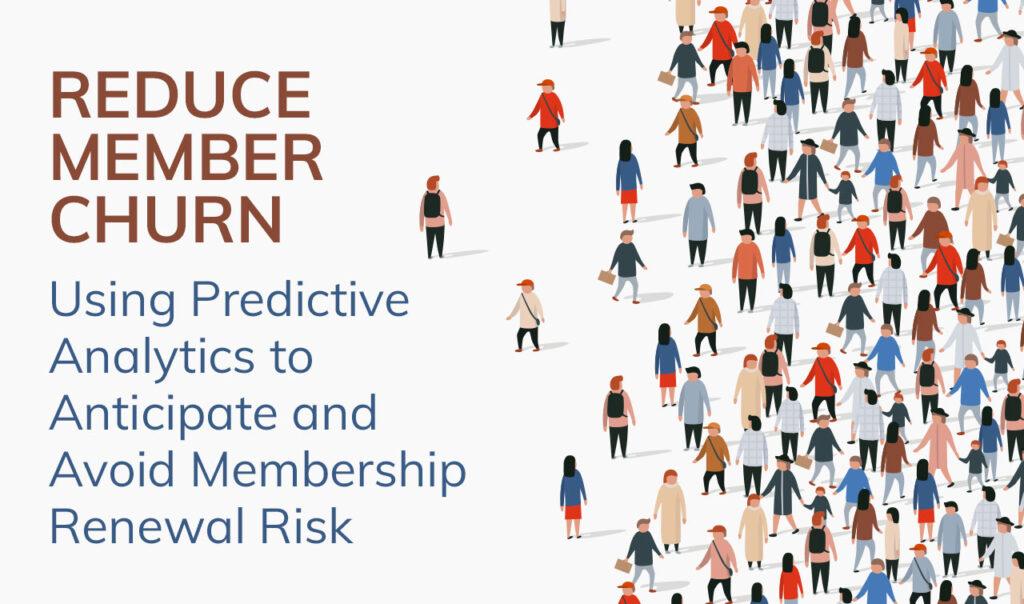 Reduce Member Churn: Using Predictive Analytics to Anticipate and Avoid Membership Renewal Risk